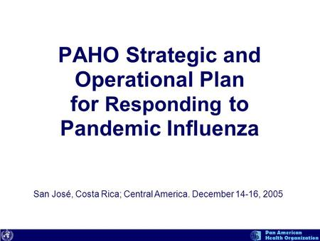 Text Pan American Health Organization PAHO Strategic and Operational Plan for Responding to Pandemic Influenza San José, Costa Rica; Central America. December.