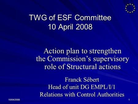 10/04/20081 TWG of ESF Committee 10 April 2008 Franck Sébert Head of unit DG EMPL/I/1 Relations with Control Authorities Action plan to strengthen the.