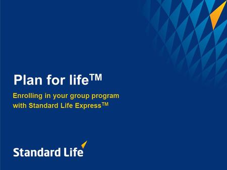Enrolling in your group program with Standard Life Express TM Plan for life TM.