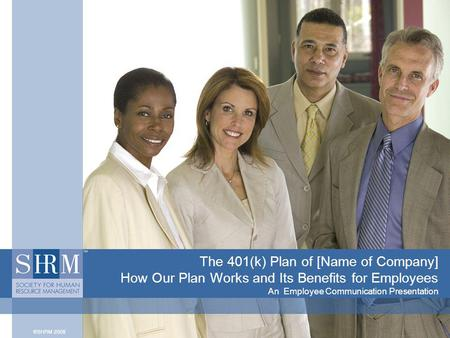 The 401(k) Plan of [Name of Company] How Our Plan Works and Its Benefits for Employees An Employee Communication Presentation.