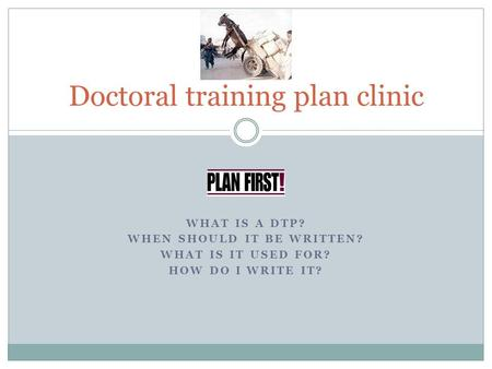 WHAT IS A DTP? WHEN SHOULD IT BE WRITTEN? WHAT IS IT USED FOR? HOW DO I WRITE IT? Doctoral training plan clinic.