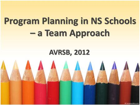 Program Planning in NS Schools – a Team Approach AVRSB, 2012.