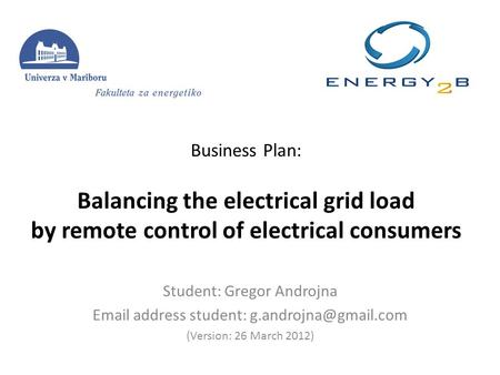 Business Plan: Balancing the electrical grid load by remote control of electrical consumers Student: Gregor Androjna  address student: