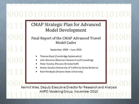 OVERVIEW OF CMAPS ADVANCED TRAVEL MODEL CADRE Kermit Wies, Deputy Executive Director for Research and Analysis AMPO Modeling Group, November 2010.