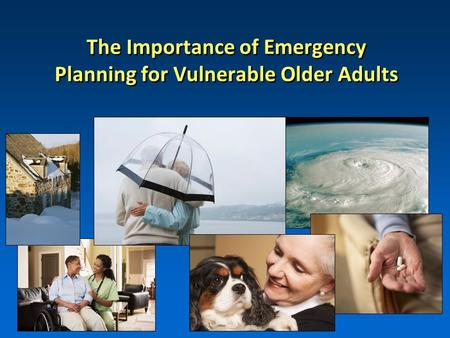 The Importance of Emergency Planning for Vulnerable Older Adults.