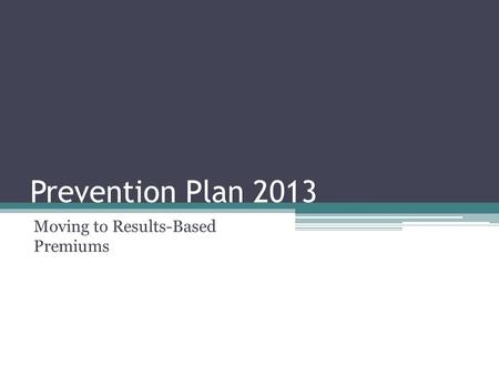 Prevention Plan 2013 Moving to Results-Based Premiums.