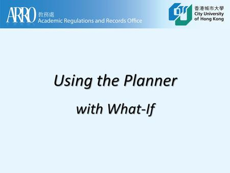 Using the Planner with What-If. If you are now in an undeclared major, or if you are planning to change major or add a stream or minor, you can use the.