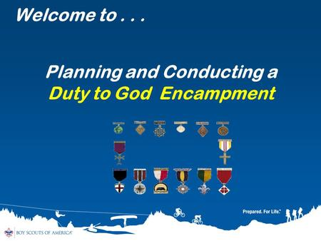 Welcome to... Planning and Conducting a Duty to God Encampment.