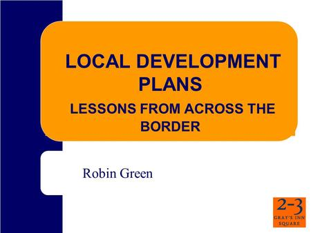 LOCAL DEVELOPMENT PLANS LESSONS FROM ACROSS THE BORDER Robin Green.