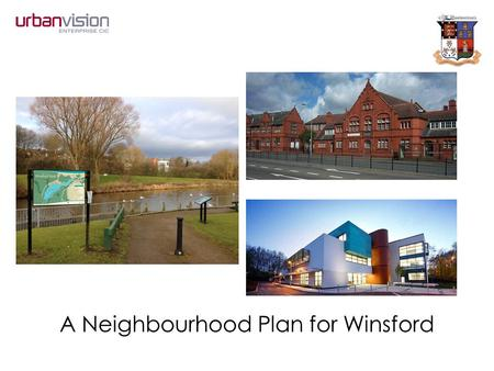 A Neighbourhood Plan for Winsford. Localism The time has come to disperse power more widely in Britain today Localism Agenda – the Big Society – reduced.