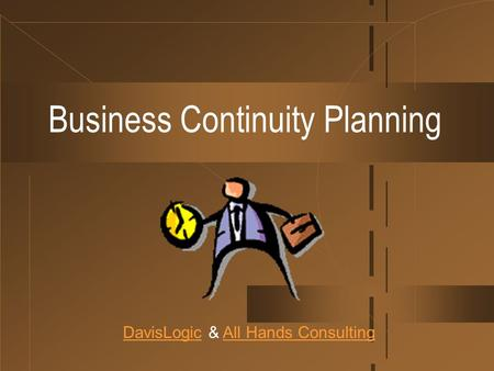 Business Continuity Planning DavisLogicDavisLogic & All Hands ConsultingAll Hands Consulting.