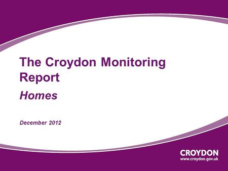 The Croydon Monitoring Report Homes December 2012.