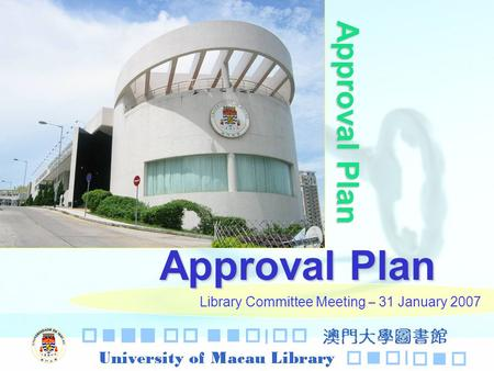 Library Committee Meeting – 31 January 2007 Approval Plan.