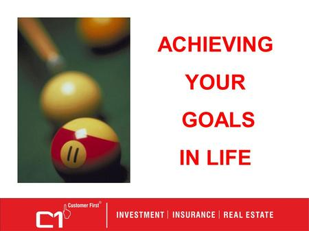 ACHIEVING YOUR GOALS IN LIFE. Let us first look at the important goals in our lives.