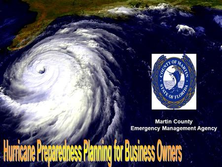 Martin County Emergency Management Agency. Is your business prepared to survive the economic impact of a major disaster? Are your company's valuable assets.