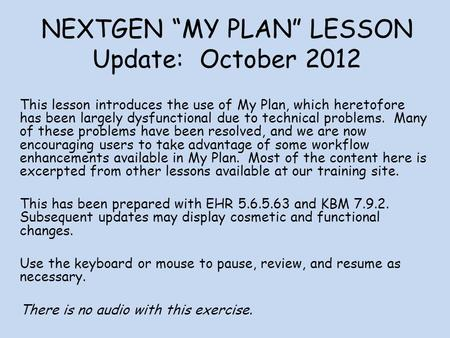 NEXTGEN MY PLAN LESSON Update: October 2012 This lesson introduces the use of My Plan, which heretofore has been largely dysfunctional due to technical.