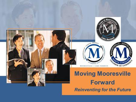 Moving Mooresville Forward Reinventing for the Future.
