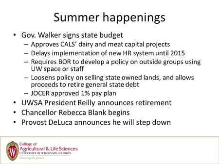 Summer happenings Gov. Walker signs state budget – Approves CALS dairy and meat capital projects – Delays implementation of new HR system until 2015 –