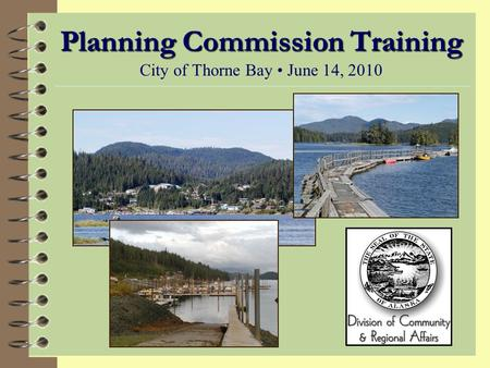 Planning Commission Training Planning Commission Training City of Thorne Bay June 14, 2010.