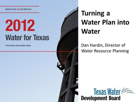 Turning a Water Plan into Water Dan Hardin, Director of Water Resource Planning.
