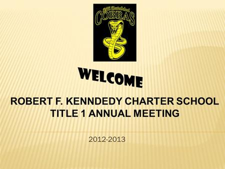 2012-2013 ROBERT F. KENNDEDY CHARTER SCHOOL TITLE 1 ANNUAL MEETING.