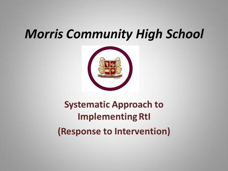 Morris Community High School Systematic Approach to Implementing RtI (Response to Intervention)