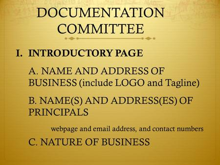 DOCUMENTATION COMMITTEE I.INTRODUCTORY PAGE A. NAME AND ADDRESS OF BUSINESS (include LOGO and Tagline) B. NAME(S) AND ADDRESS(ES) OF PRINCIPALS webpage.