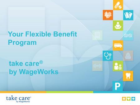 Your Flexible Benefit Program take care ® by WageWorks.