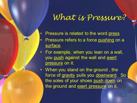 What is Pressure? Pressure is related to the word press