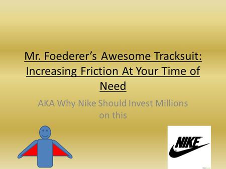 Mr. Foederers Awesome Tracksuit: Increasing Friction At Your Time of Need AKA Why Nike Should Invest Millions on this.