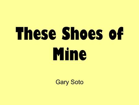 These Shoes of Mine Gary Soto.