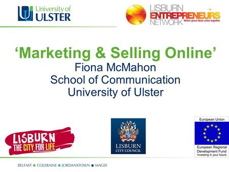 Marketing & Selling Online Fiona McMahon School of Communication University of Ulster.