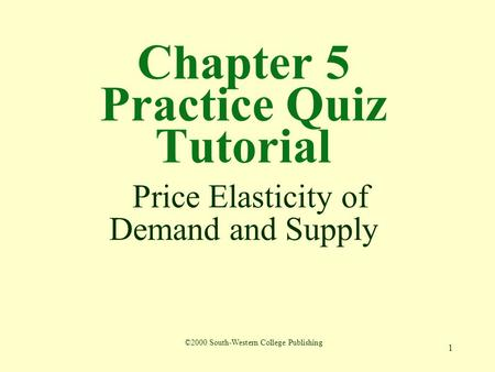 Chapter 5 Practice Quiz Tutorial Price Elasticity of Demand and Supply
