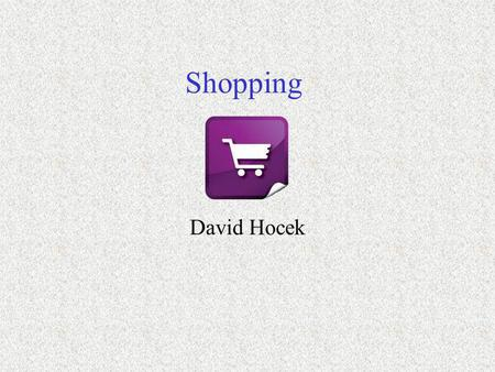 Shopping David Hocek. General knowledge Shopping is an activity that is important for our lives. Most people have to spend part of their day doing shopping.