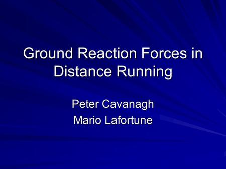Ground Reaction Forces in Distance Running Peter Cavanagh Mario Lafortune.