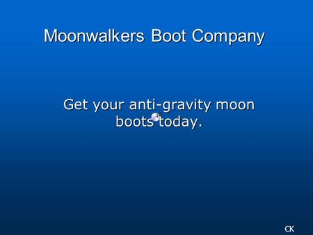 Moonwalkers Boot Company Get your anti-gravity moon boots today. CK.