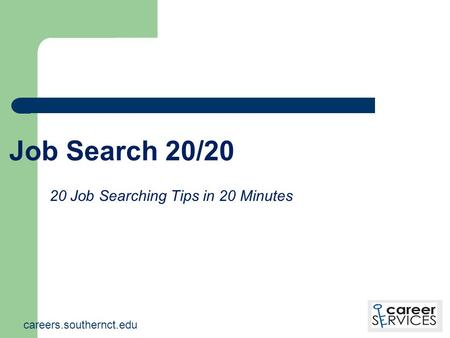 Job Search 20/20 20 Job Searching Tips in 20 Minutes careers.southernct.edu.