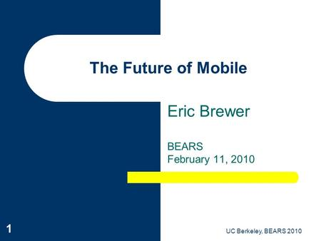 UC Berkeley, BEARS 2010 1 The Future of Mobile Eric Brewer BEARS February 11, 2010.