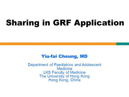 Yiu-fai Cheung, MD Department of Paediatrics and Adolescent Medicine LKS Faculty of Medicine The University of Hong Kong Hong Kong, China Sharing in GRF.
