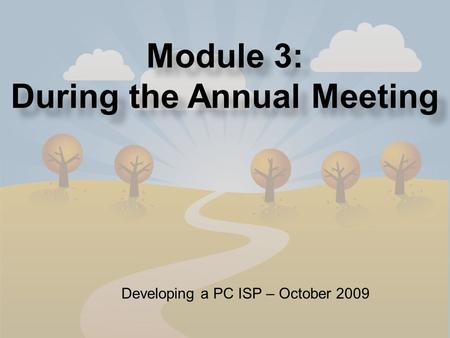 11 Module 3: During the Annual Meeting Developing a PC ISP – October 2009.