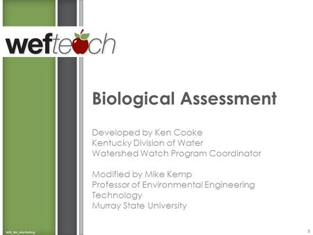 Biological Assessment Developed by Ken Cooke Kentucky Division of Water Watershed Watch Program Coordinator Modified by Mike Kemp Professor of Environmental.