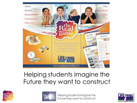 Helping students imagine the future they want to construct Helping students imagine the Future they want to construct.