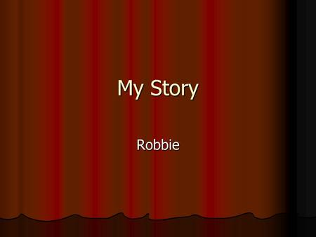 My Story Robbie. My story begins……. My stuttering first became a problem in 6 th grade when I started noticing it My stuttering first became a problem.