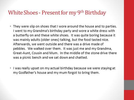 White Shoes - Present for my 9 th Birthday They were slip on shoes that I wore around the house and to parties. I went to my Grandmas birthday party and.