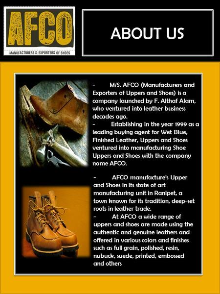 ABOUT US - M/S. AFCO (Manufacturers and Exporters of Uppers and Shoes) is a company launched by F. Althaf Alam, who ventured into leather business.