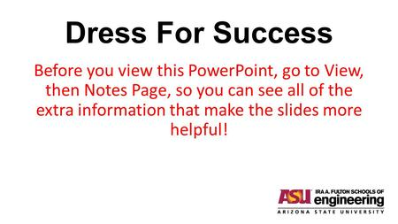 Dress For Success Before you view this PowerPoint, go to View, then Notes Page, so you can see all of the extra information that make the slides more.