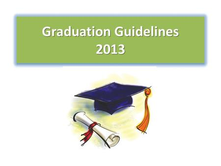 Graduation Guidelines 2013. Graduation Date & Time Friday, June 7, 2013 at 10:00 a.m. Adrienne Arsht Center - Knight Concert Hall 9:00 AM- Graduates Arrival.