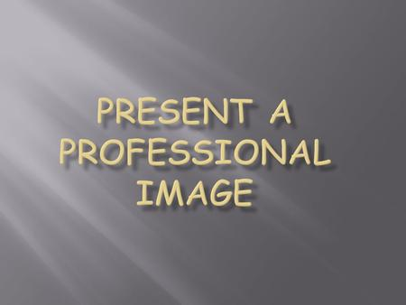 Present a Professional Image