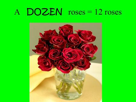 A DOZEN roses = 12 roses A PAIR of shoes = 2 shoes.