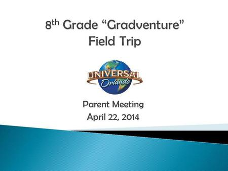Parent Meeting April 22, 2014. Departure and Arrival Times: Departure from E.B.T. May 9 th, 2013 11:30 p.m. Rest stop (exit 152) May 9 th, 2013 1:30 p.m.